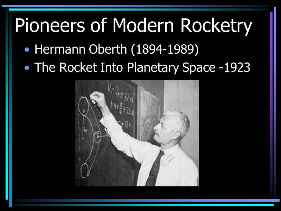 Pioneers of Modern Rocketry Hermann Oberth (1894-1989) The Rocket Into Planetary Space -1923