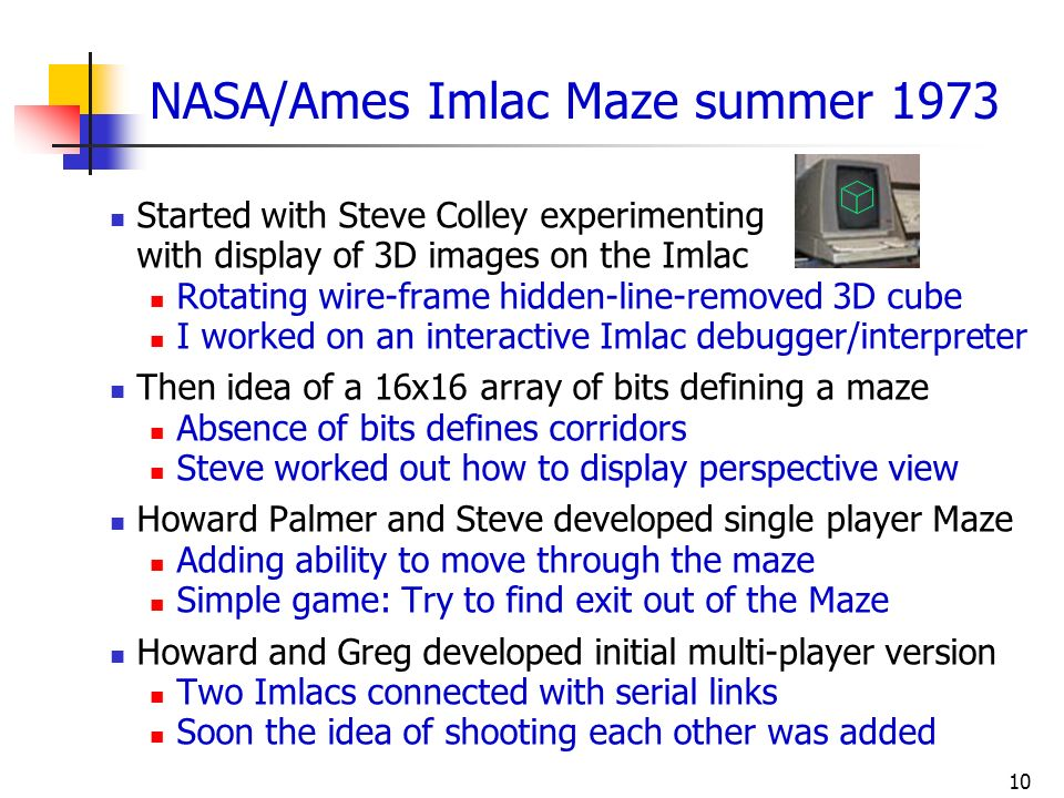 10 NASA/Ames Imlac Maze summer 1973 Started with Steve Colley experimenting with display of 3D images on the Imlac Rotating wire-frame hidden-line-rem