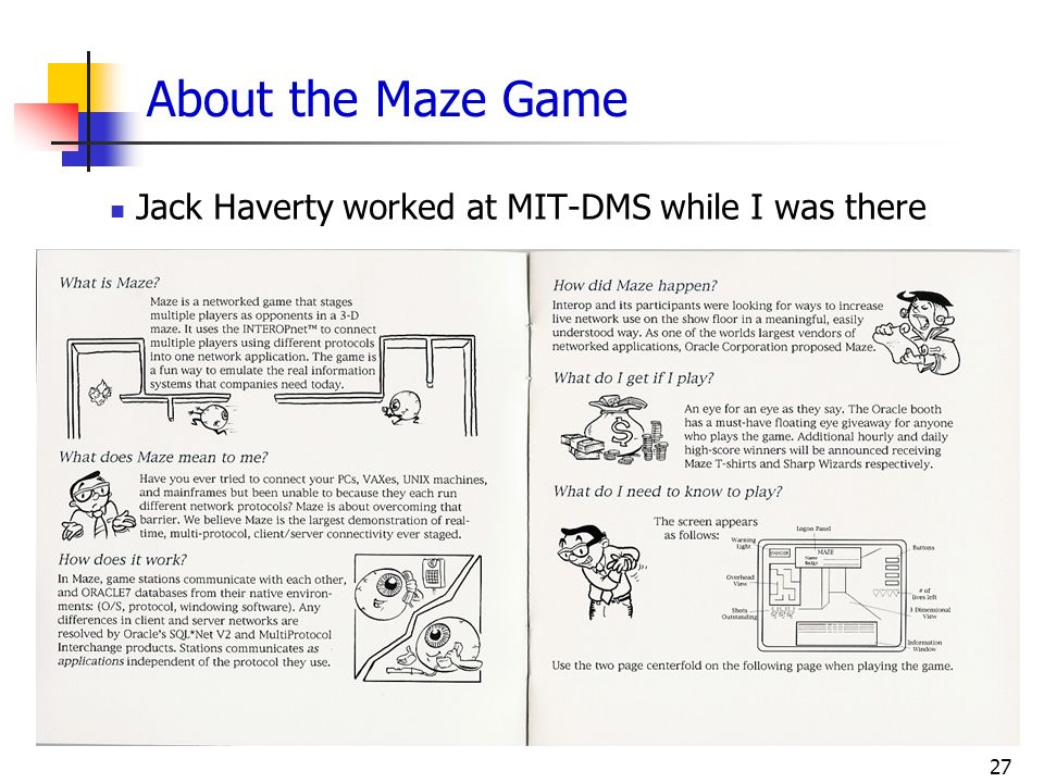27 About the Maze Game Jack Haverty worked at MIT-DMS while I was there