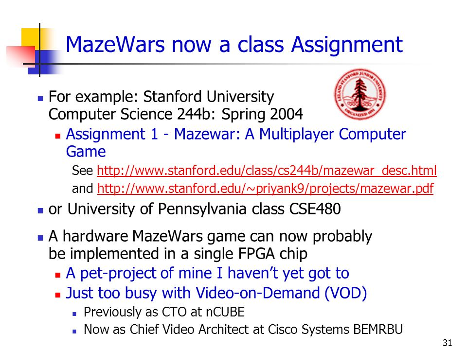 31 MazeWars now a class Assignment For example: Stanford University Computer Science 244b: Spring 2004 Assignment 1 - Mazewar: A Multiplayer Computer