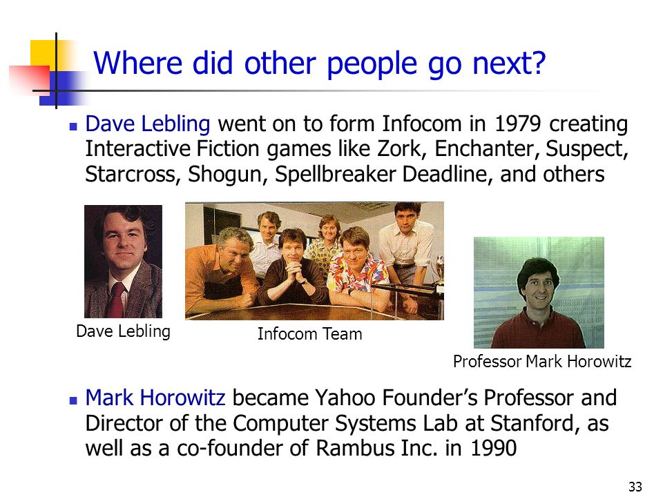 33 Where did other people go next? Dave Lebling went on to form Infocom in 1979 creating Interactive Fiction games like Zork, Enchanter, Suspect, Star