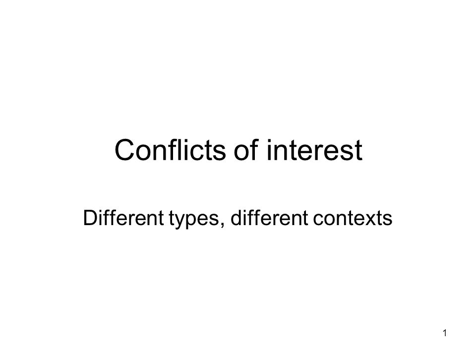 2 Conflicts of interest There are many types of conflict, not all of which can be totally avoided Some people may not recognize that they have a conflict when one exists –Are definitions of COI needed.