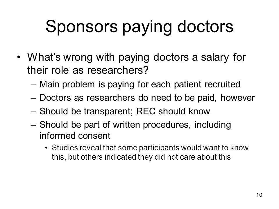 10 Sponsors paying doctors Whats wrong with paying doctors a salary for their role as researchers.