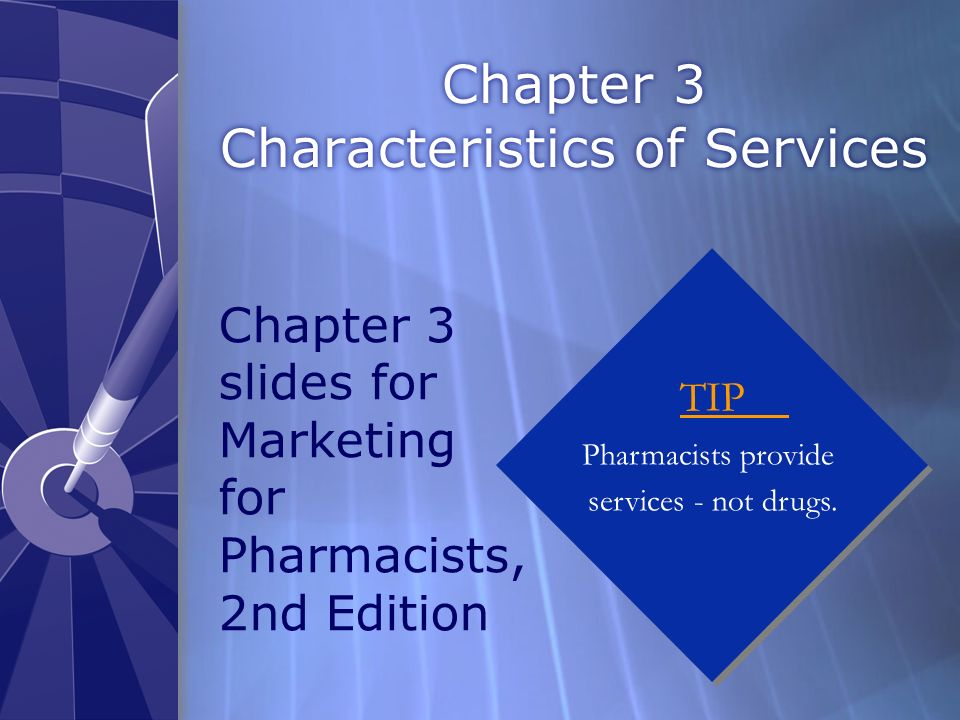 Chapter 3 Characteristics of Services TIP Pharmacists provide services - not drugs.