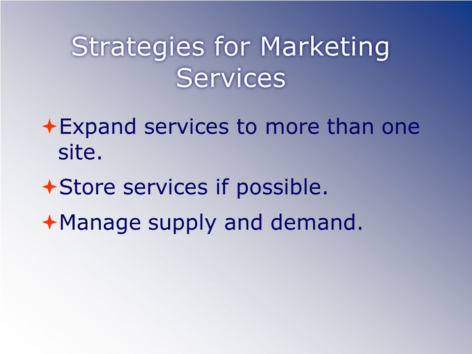 Strategies for Marketing Services Expand services to more than one site.