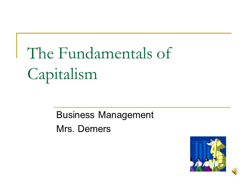 The Fundamentals of Capitalism Business Management Mrs. Demers