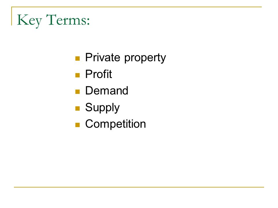 Key Terms: Private property Profit Demand Supply Competition
