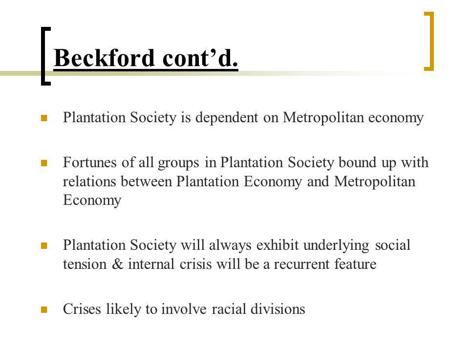 Features of Plantation Society Culturally plural with races brought together mainly by economic activity - rigid patterns of stratification Political power exercised on behalf of planter class, in spite of, for example, black political parties.