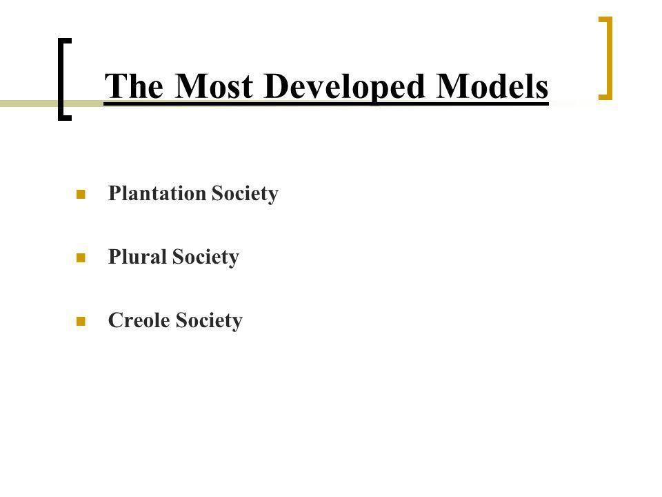 Plantation Society Model A particular class of society with distinguishing characteristics of social structure and political organization, and laws of motion governing social change (Barrow and Reddock, 2001).