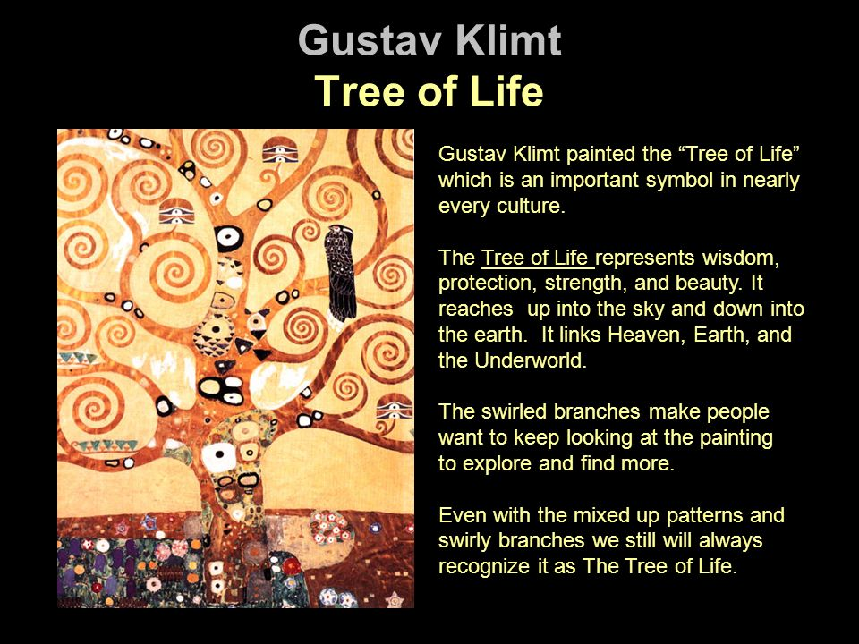 Gustav Klimt Tree of Life Gustav Klimt painted the Tree of Life which is an important symbol in nearly every culture.