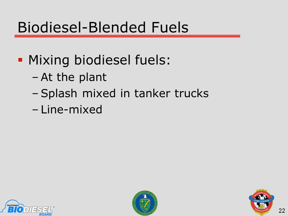 Biodiesel-Blended Fuels Mixing biodiesel fuels: –At the plant –Splash mixed in tanker trucks –Line-mixed 22