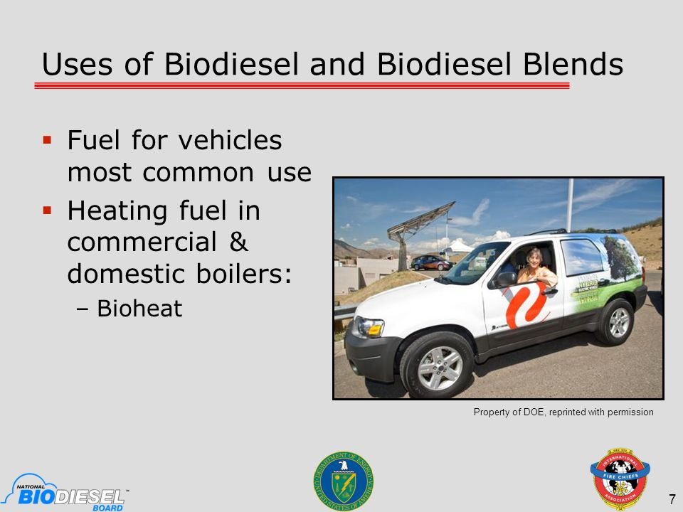 Uses of Biodiesel and Biodiesel Blends Fuel for vehicles most common use Heating fuel in commercial & domestic boilers: –Bioheat 7 Property of DOE, re