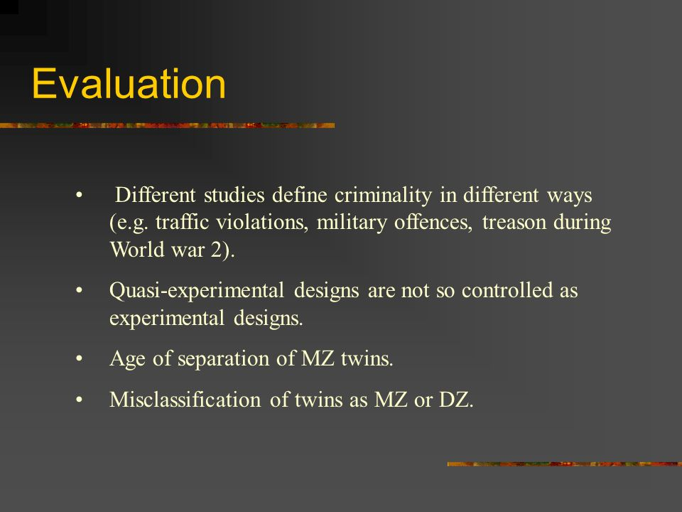 Evaluation Different studies define criminality in different ways (e.g. traffic violations, military offences, treason during World war 2). Quasi-expe