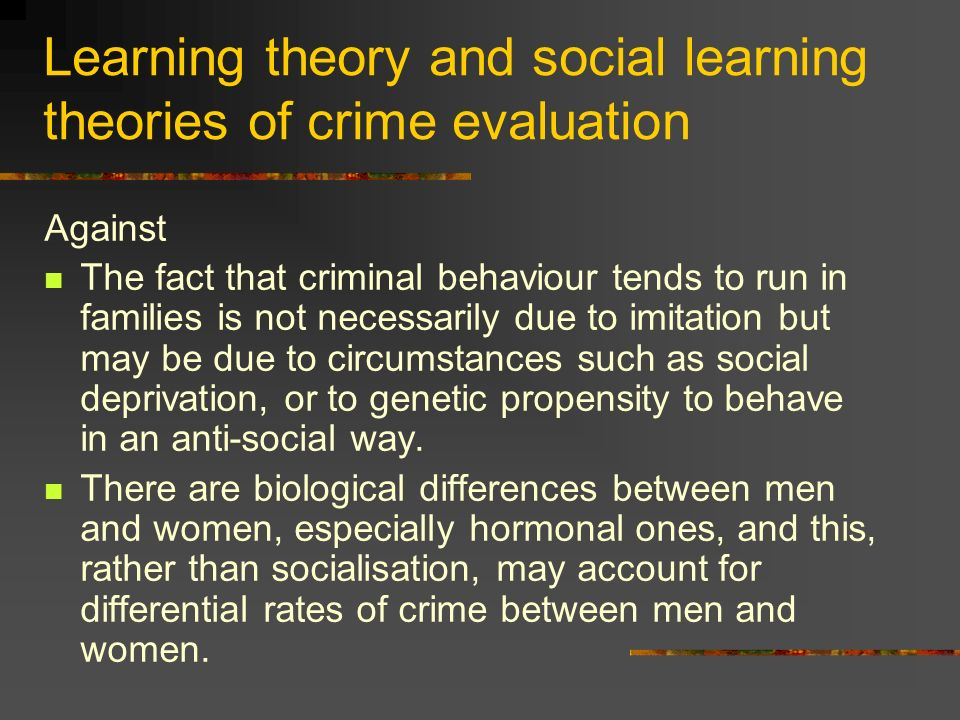 Learning theory and social learning theories of crime evaluation Against The fact that criminal behaviour tends to run in families is not necessarily