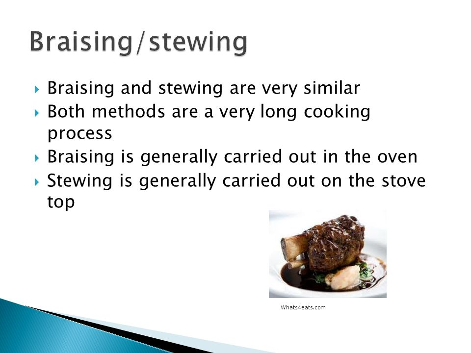 Braising and stewing are very similar Both methods are a very long cooking process Braising is generally carried out in the oven Stewing is generally