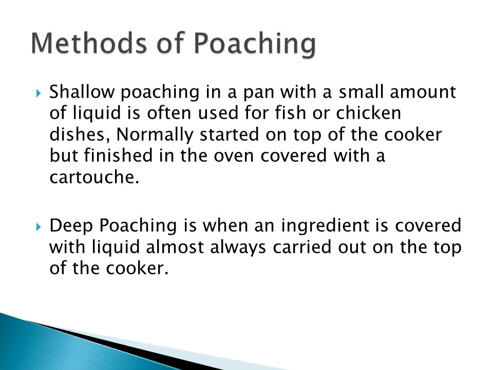 Healthy Cooking Method Fast Method of Cooking Poaching liquid can be used for the sauce to accompany the Dish Keeps the flavour of the ingredients Delicate foods will not break up during cooking