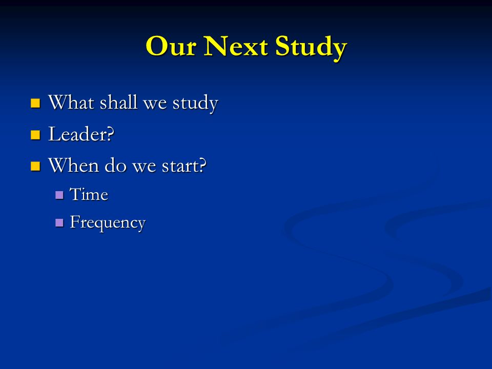 Our Next Study What shall we study What shall we study Leader.