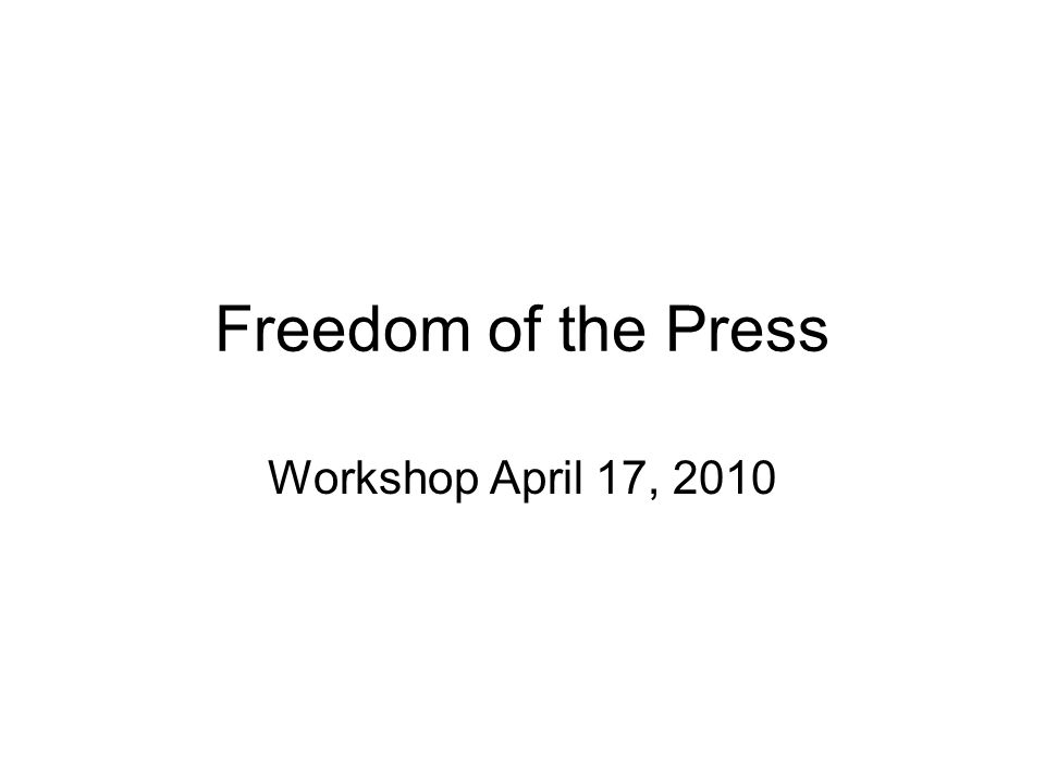 Freedom of the Press Workshop April 17, 2010