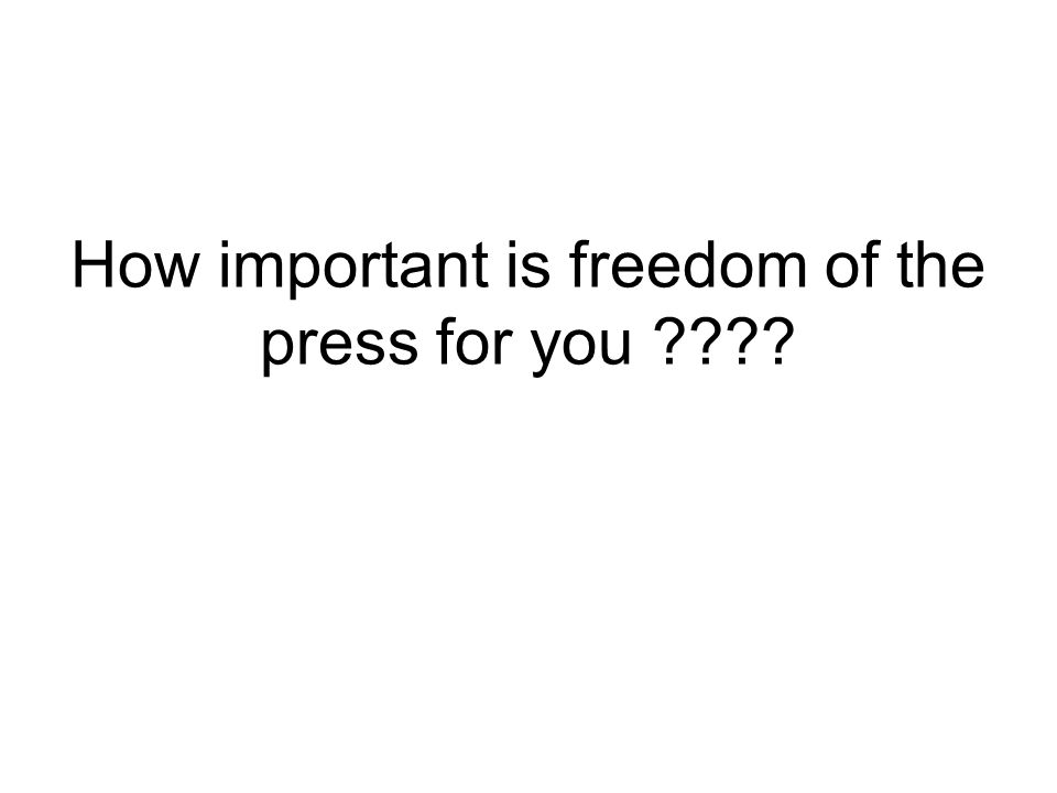 How important is freedom of the press for you