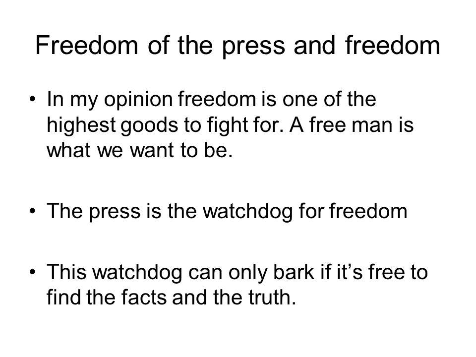 Freedom of the press and freedom In my opinion freedom is one of the highest goods to fight for.