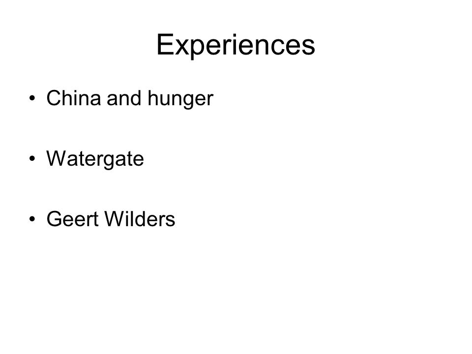 Experiences China and hunger Watergate Geert Wilders