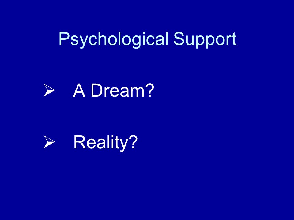 Psychological Support A Dream? Reality?