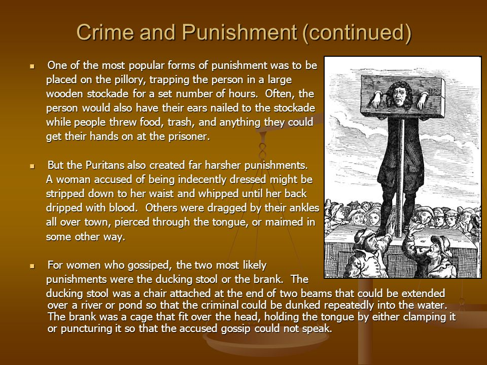 Crime and Punishment (continued) One of the most popular forms of punishment was to be One of the most popular forms of punishment was to be placed on