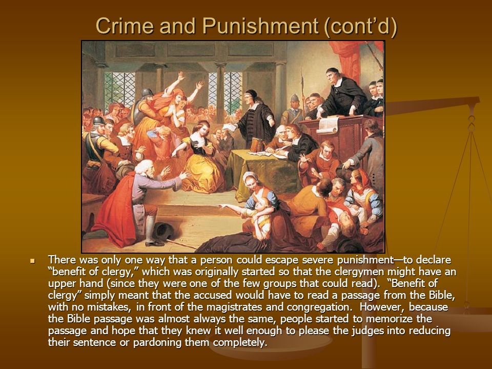 Crime and Punishment (contd) There was only one way that a person could escape severe punishmentto declare benefit of clergy, which was originally sta
