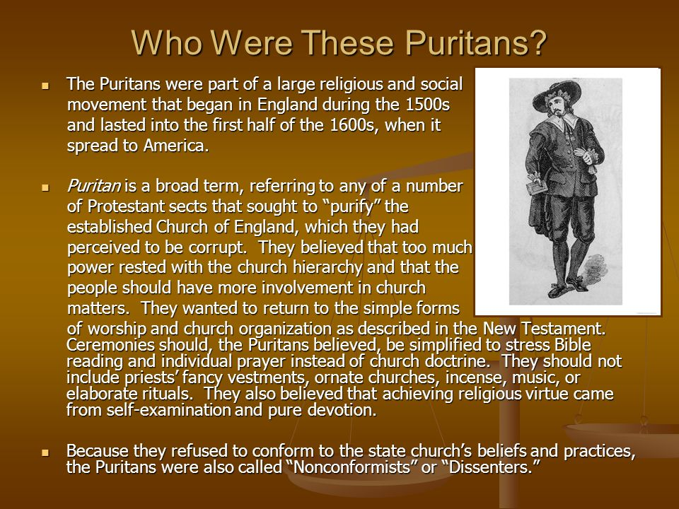 Who Were These Puritans? The Puritans were part of a large religious and social The Puritans were part of a large religious and social movement that b