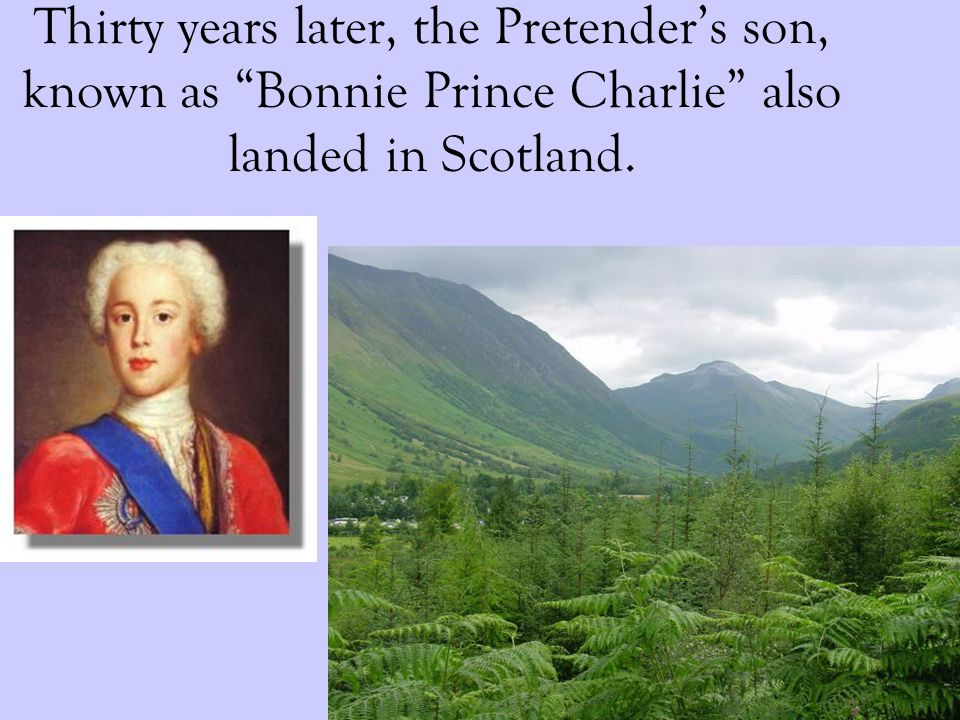 Thirty years later, the Pretenders son, known as Bonnie Prince Charlie also landed in Scotland.