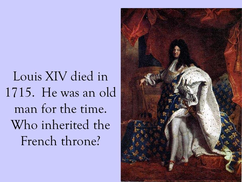 Louis XIV died in 1715. He was an old man for the time. Who inherited the French throne?