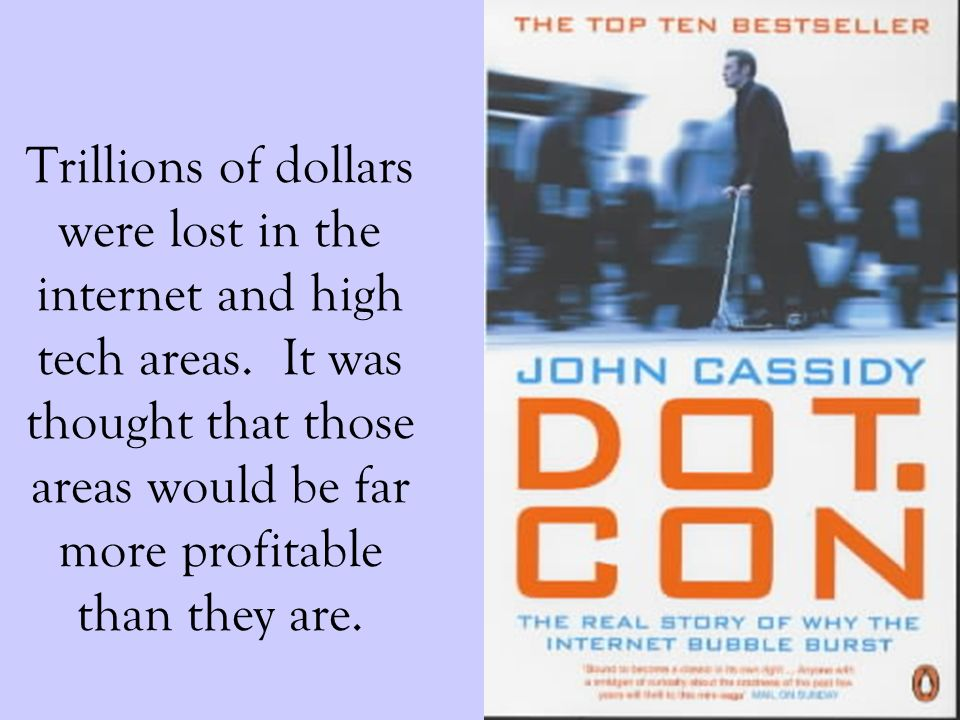 Trillions of dollars were lost in the internet and high tech areas.