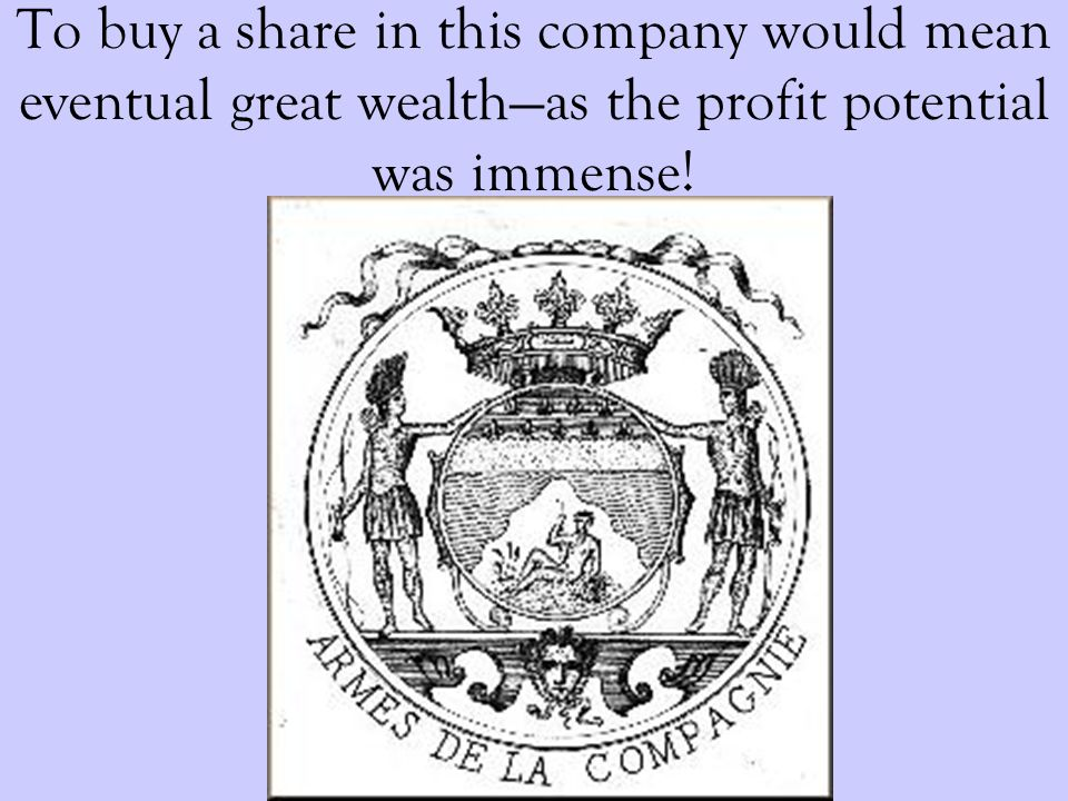 To buy a share in this company would mean eventual great wealthas the profit potential was immense!