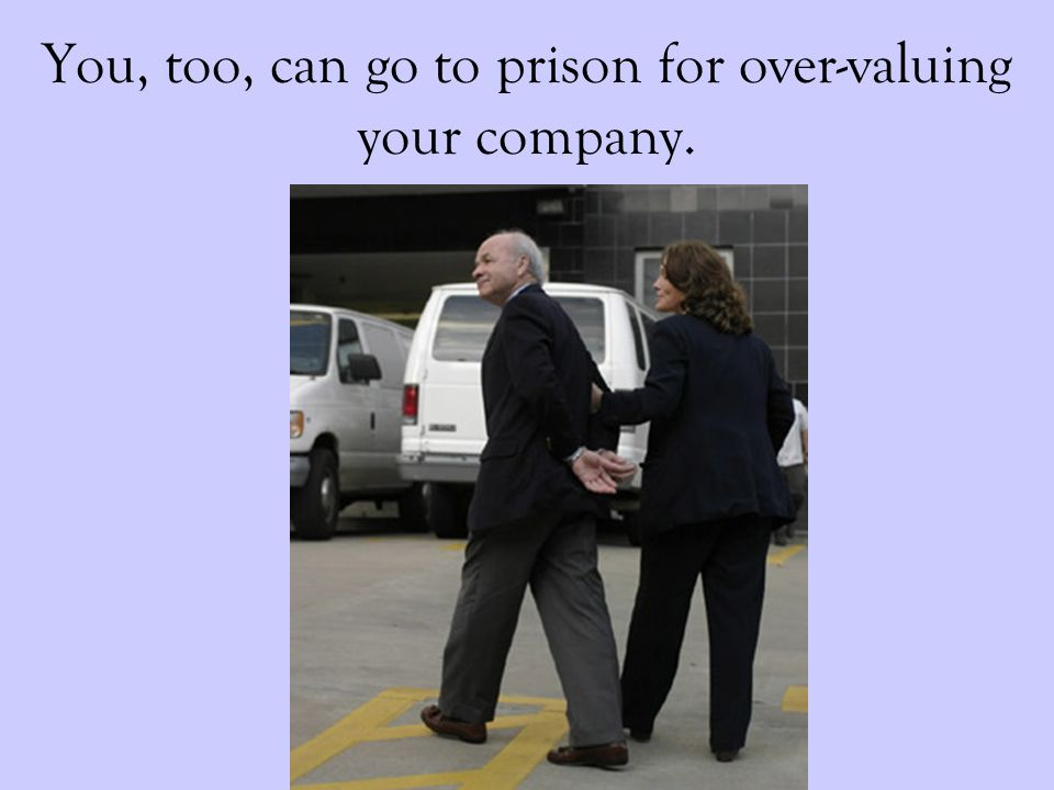 You, too, can go to prison for over-valuing your company.