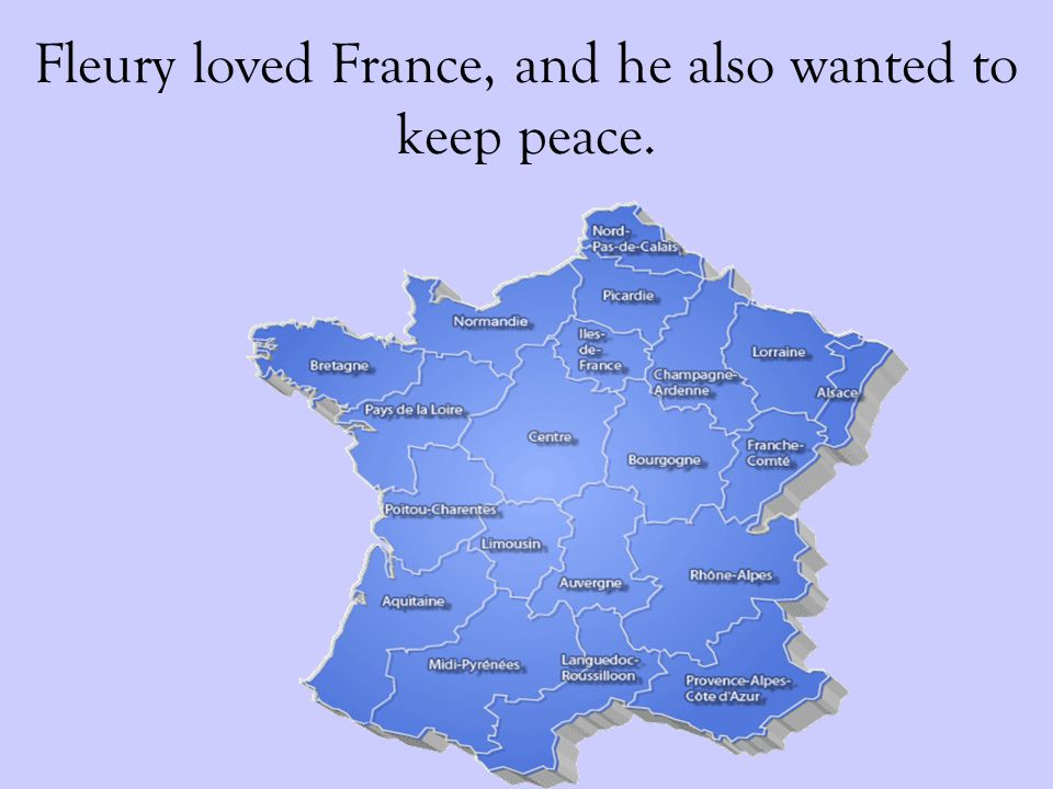 Fleury loved France, and he also wanted to keep peace.