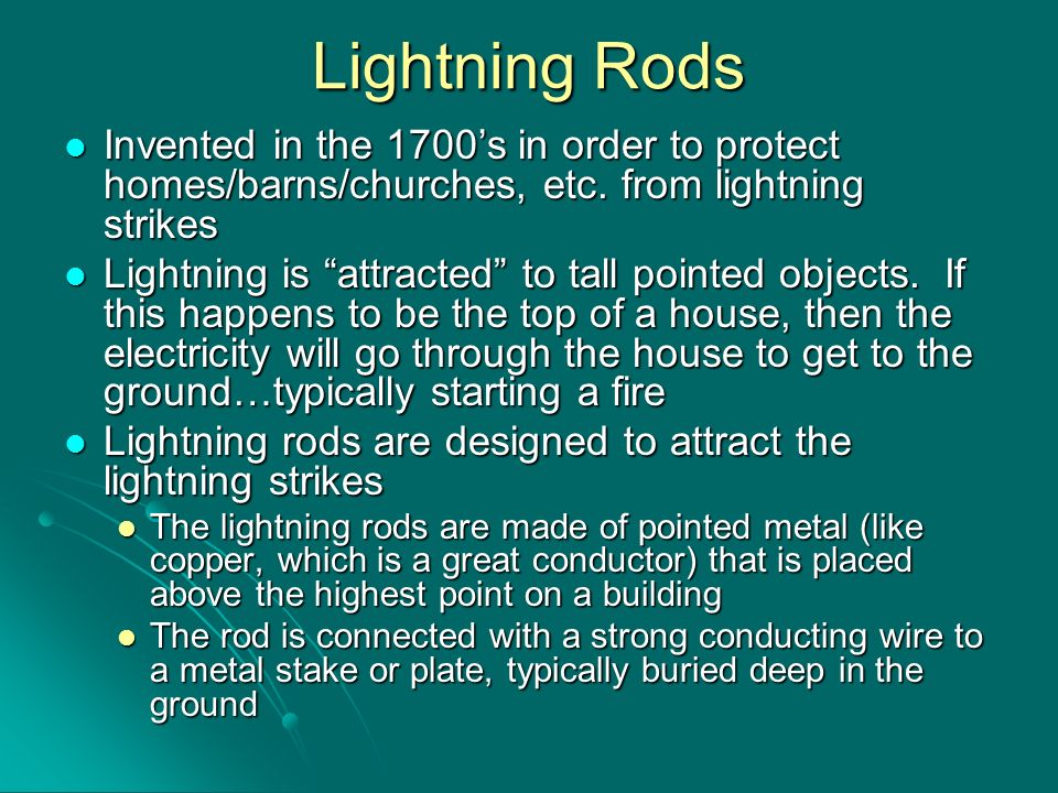 Lightning Rods Invented in the 1700s in order to protect homes/barns/churches, etc. from lightning strikes Invented in the 1700s in order to protect h