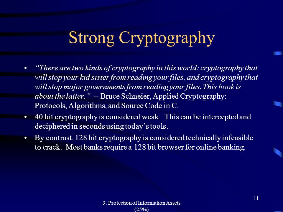 3. Protection of Information Assets (25%) 11 Strong Cryptography There are two kinds of cryptography in this world: cryptography that will stop your k