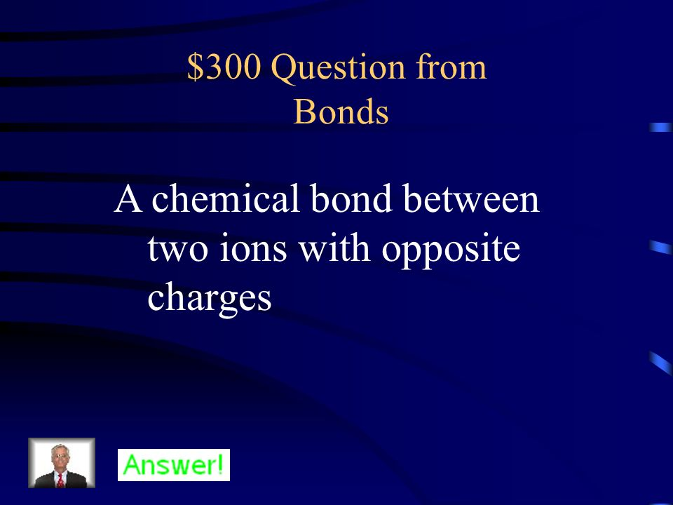 $200 Answer from Bonds What is a covalent bond