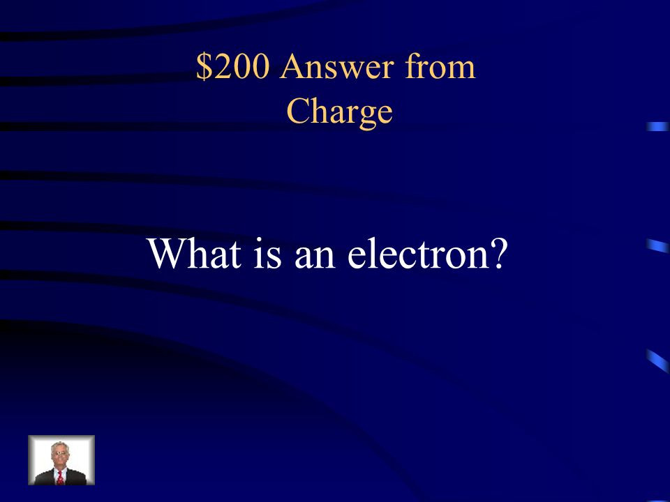 $200 Question from Charge the negatively charged particle that orbits the nucleus of an atom