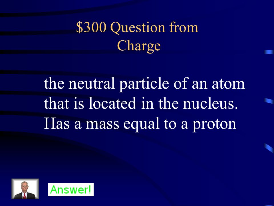 $200 Answer from Charge What is an electron