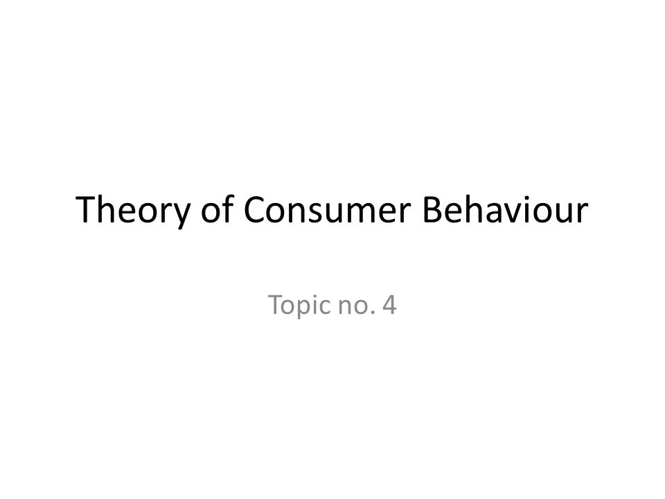 Theory of Consumer Behaviour Topic no. 4