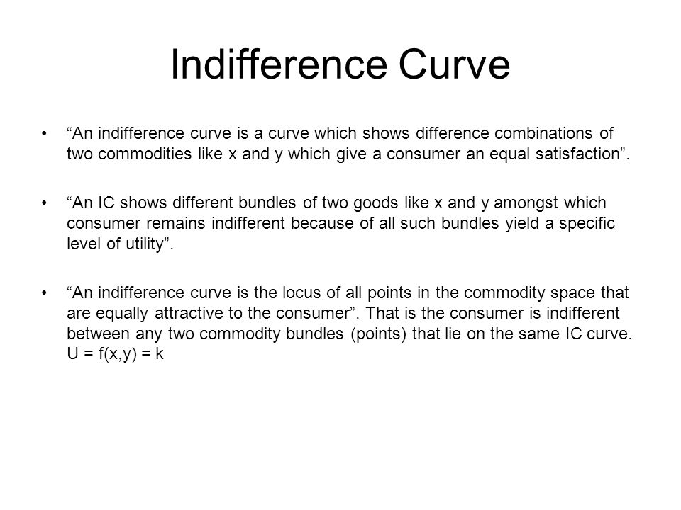 Indifference Curve An indifference curve is a curve which shows difference combinations of two commodities like x and y which give a consumer an equal