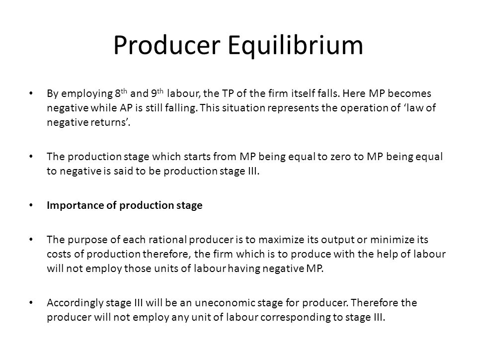 Producer Equilibrium By employing 8 th and 9 th labour, the TP of the firm itself falls. Here MP becomes negative while AP is still falling. This situ
