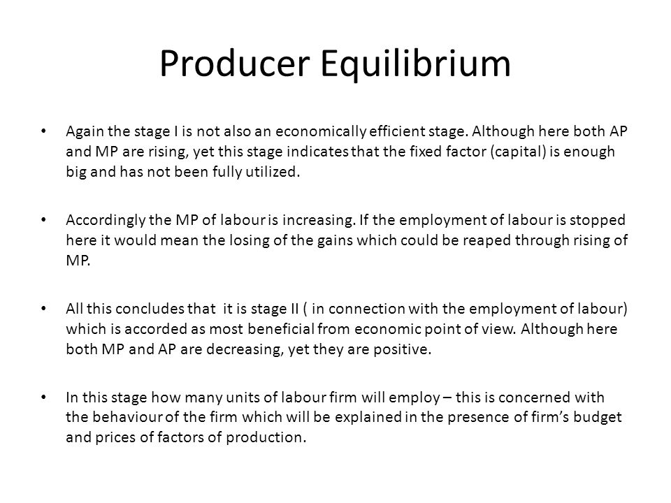 Producer Equilibrium Again the stage I is not also an economically efficient stage. Although here both AP and MP are rising, yet this stage indicates