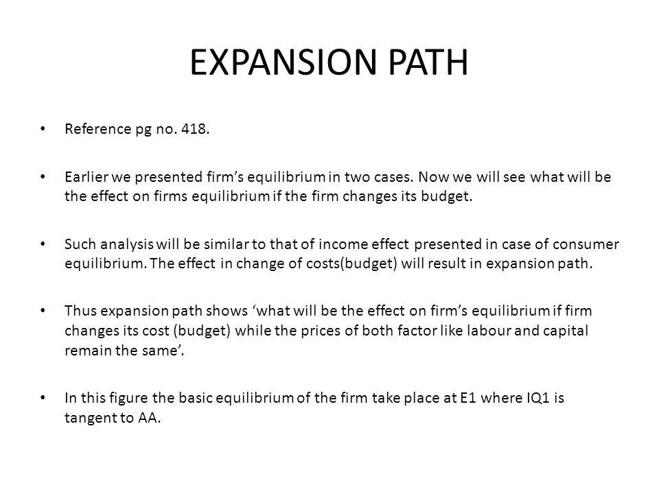 EXPANSION PATH Reference pg no. 418. Earlier we presented firms equilibrium in two cases. Now we will see what will be the effect on firms equilibrium