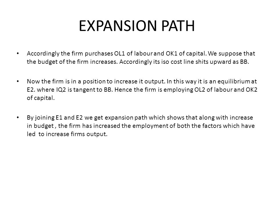 EXPANSION PATH Accordingly the firm purchases OL1 of labour and OK1 of capital. We suppose that the budget of the firm increases. Accordingly its iso