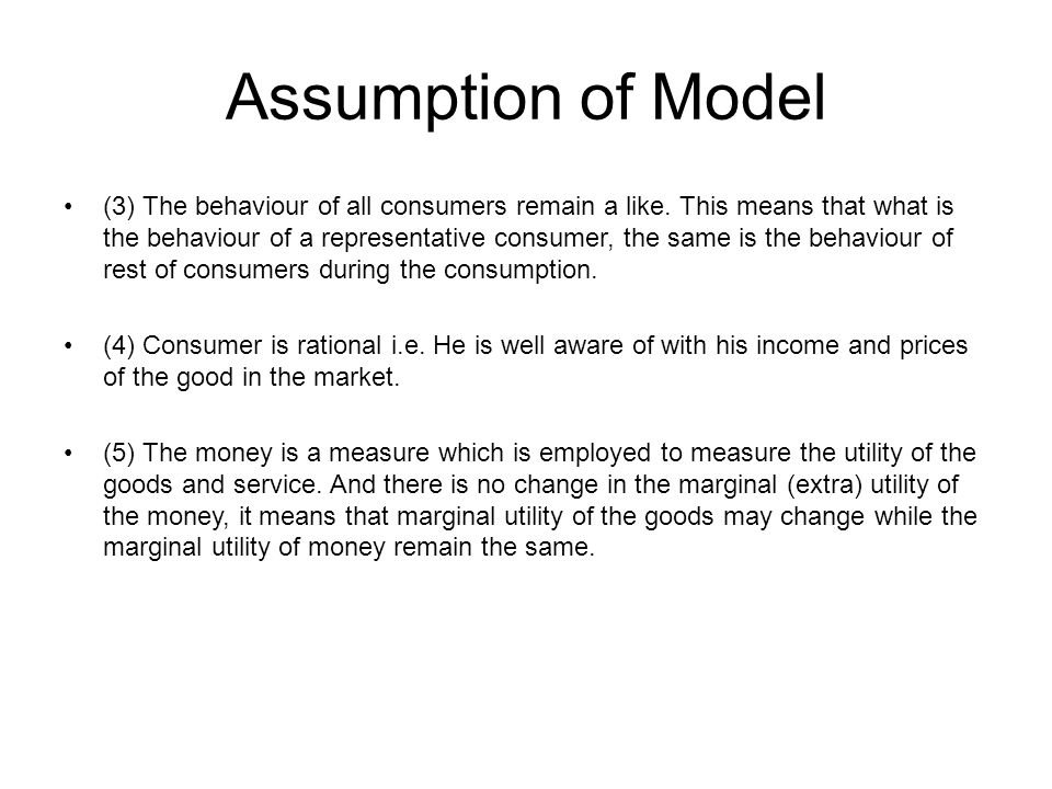 Assumption of Model (3) The behaviour of all consumers remain a like. This means that what is the behaviour of a representative consumer, the same is