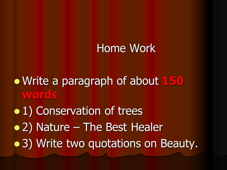 Home Work Home Work Write a paragraph of about 150 words Write a paragraph of about 150 words 1) Conservation of trees 1) Conservation of trees 2) Nat