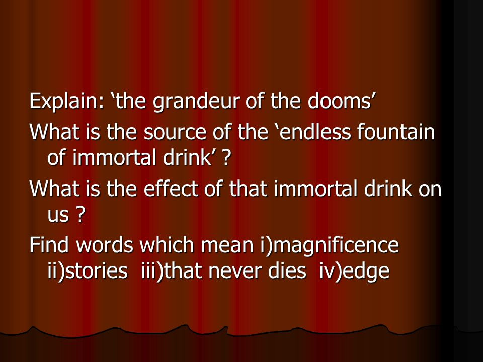 Explain: the grandeur of the dooms What is the source of the endless fountain of immortal drink ? What is the effect of that immortal drink on us ? Fi