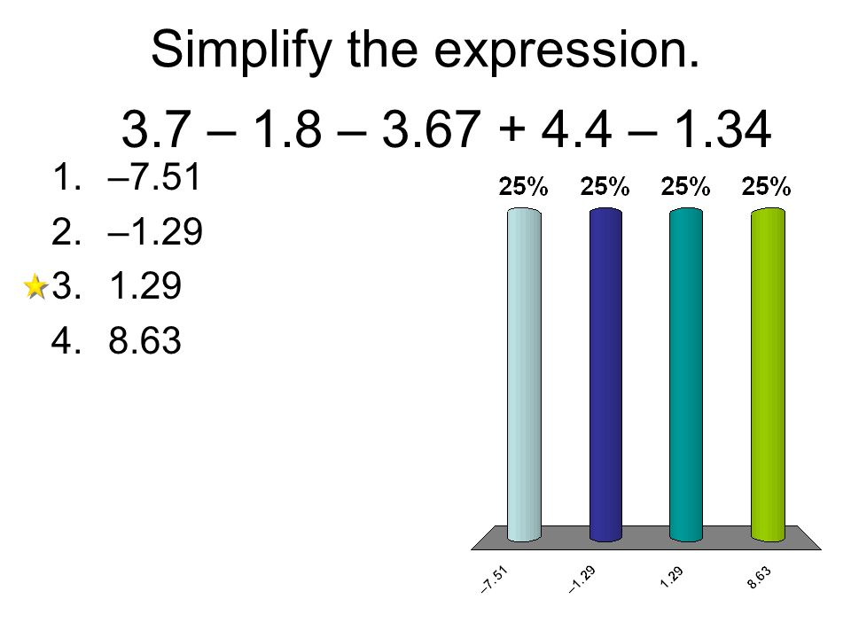 3.7 – 1.8 – 3.67 + 4.4 – 1.34 1.–7.51 2.–1.29 3.1.29 4.8.63 Simplify the expression.